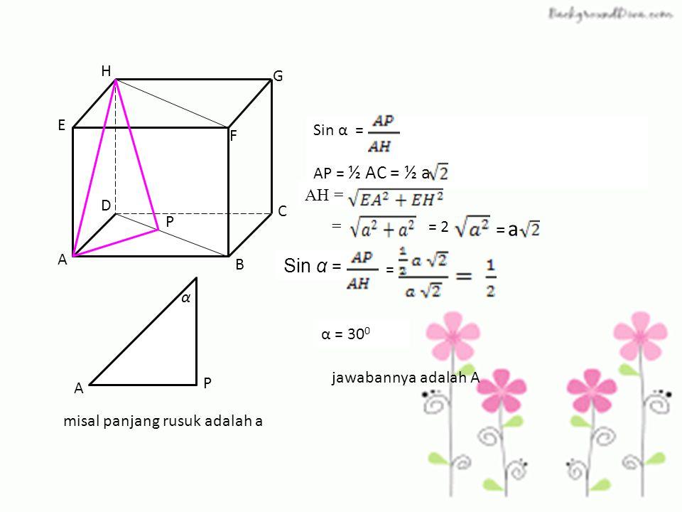 A B C D E F G H P UAN2005 5. Pada kubus ABCD.EFGH besar sudut antara garis AH dan bidang diagonal BDHF adalah… A. 30 ° B. 45 ° C. 60 ° D. 75 ° E. 90 °