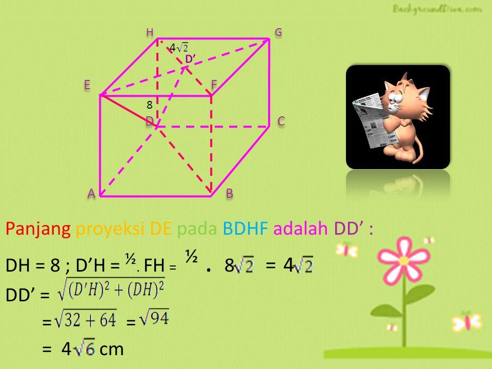 UN 2004 1.Diketahukubus ABCD EFGH dengan rusuk 8 cm. Panjang proyeksi DE pada BDHF adalah... A. 2 cm C. 4 cm E. 8 cm B. 2 cm D. 4 cm H G E F D C A B 8