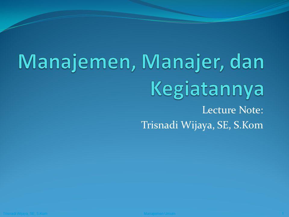 Trisnadi Wijaya, SE, S.Kom Manajemen Umum12 Manajer Berdasarkan Tingkat Manajemen