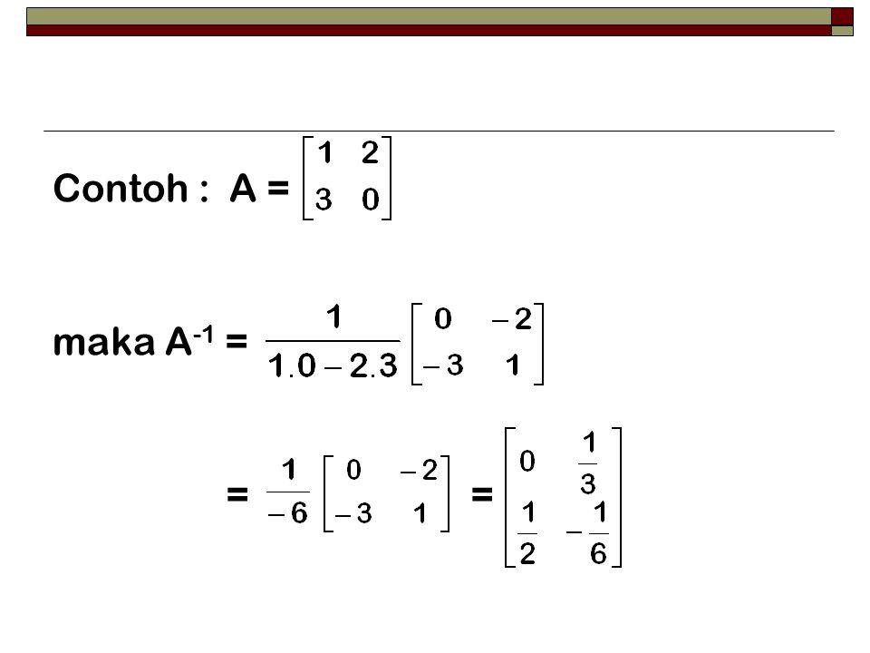 Contoh : A = maka A -1 = = =