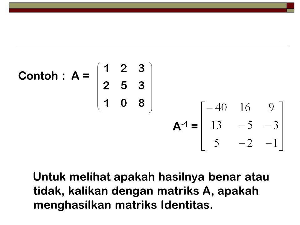 Contoh : A = A -1 = Untuk melihat apakah hasilnya benar atau tidak, kalikan dengan matriks A, apakah menghasilkan matriks Identitas.
