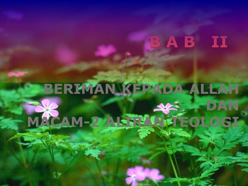 B A B II BERIMAN KEPADA ALLAH DAN MACAM-2 ALIRAN TEOLOGI