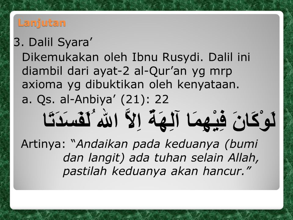 Lanjutan 3. Dalil Syara' Dikemukakan oleh Ibnu Rusydi. Dalil ini diambil dari ayat-2 al-Qur'an yg mrp axioma yg dibuktikan oleh kenyataan. a. Qs. al-A
