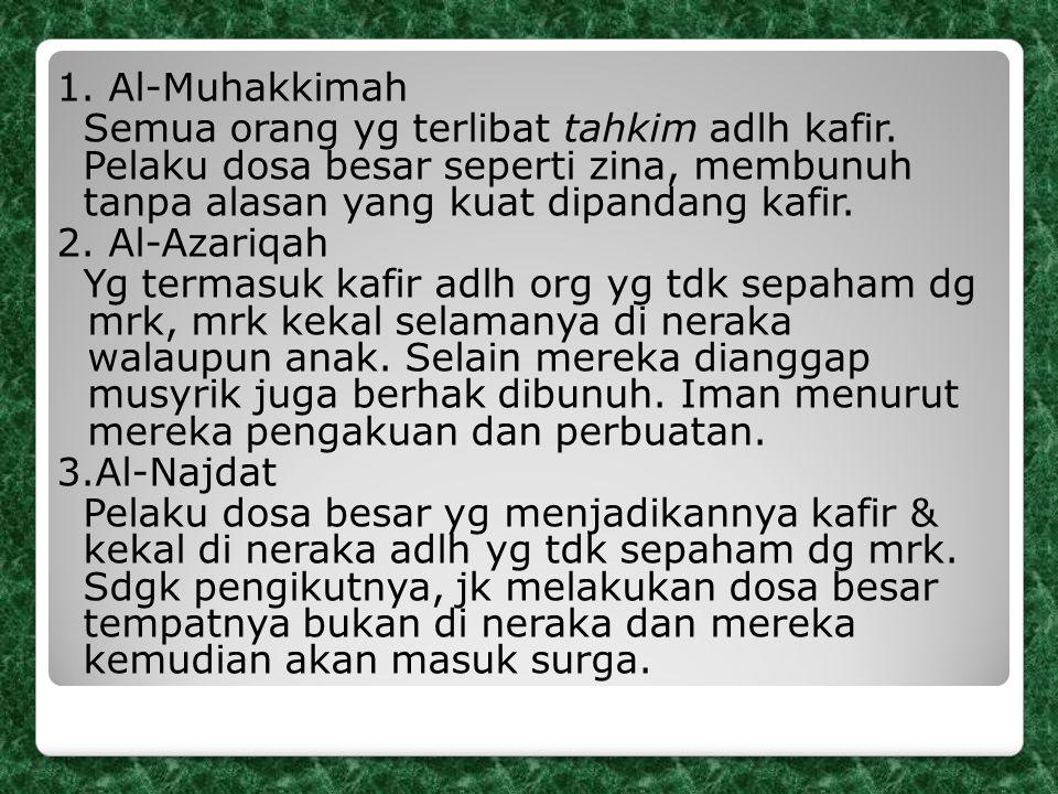 1. Al-Muhakkimah Semua orang yg terlibat tahkim adlh kafir. Pelaku dosa besar seperti zina, membunuh tanpa alasan yang kuat dipandang kafir. 2. Al-Aza