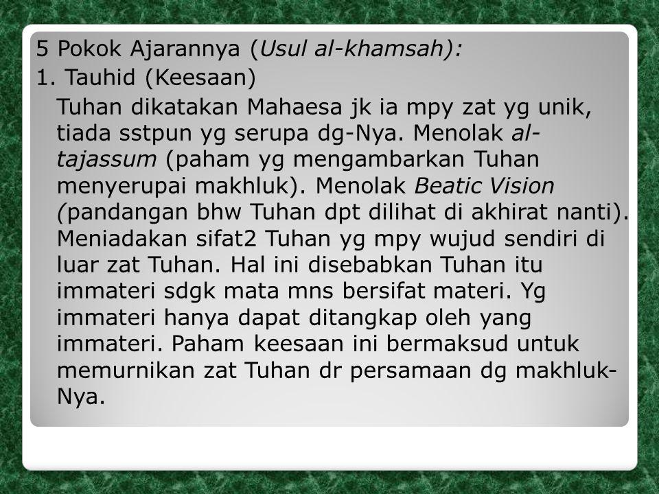 5 Pokok Ajarannya (Usul al-khamsah): 1. Tauhid (Keesaan) Tuhan dikatakan Mahaesa jk ia mpy zat yg unik, tiada sstpun yg serupa dg-Nya. Menolak al- taj