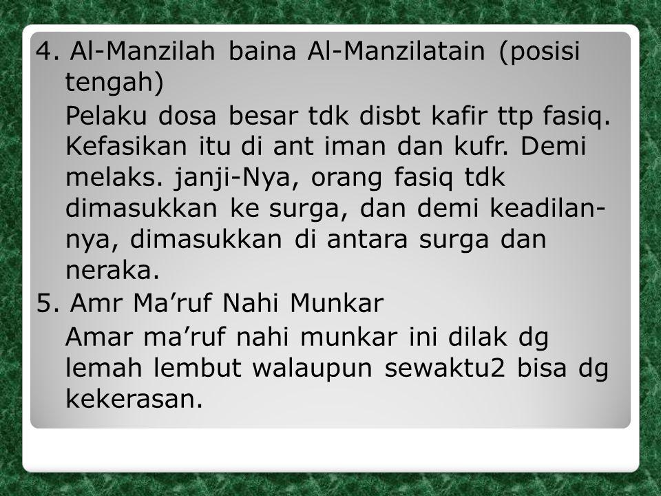 4. Al-Manzilah baina Al-Manzilatain (posisi tengah) Pelaku dosa besar tdk disbt kafir ttp fasiq. Kefasikan itu di ant iman dan kufr. Demi melaks. janj