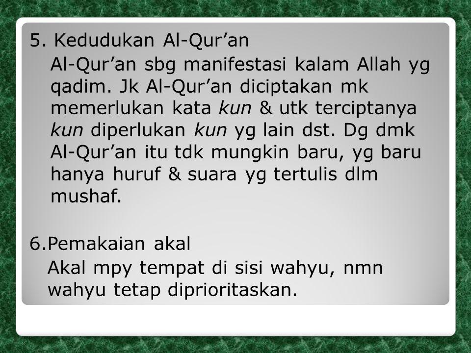 5. Kedudukan Al-Qur'an Al-Qur'an sbg manifestasi kalam Allah yg qadim. Jk Al-Qur'an diciptakan mk memerlukan kata kun & utk terciptanya kun diperlukan