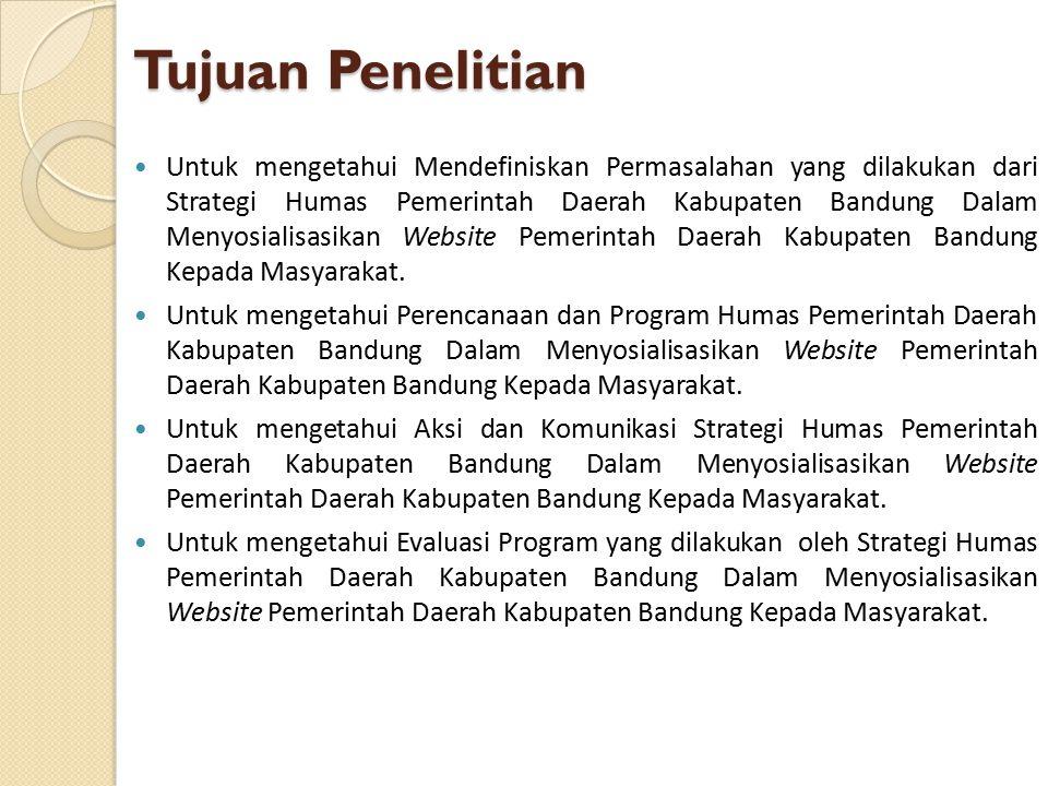 Tujuan Penelitian Untuk mengetahui Mendefiniskan Permasalahan yang dilakukan dari Strategi Humas Pemerintah Daerah Kabupaten Bandung Dalam Menyosialis