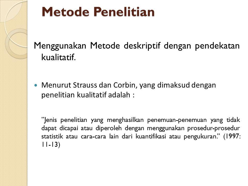 Metode Penelitian Menggunakan Metode deskriptif dengan pendekatan kualitatif. Menurut Strauss dan Corbin, yang dimaksud dengan penelitian kualitatif a