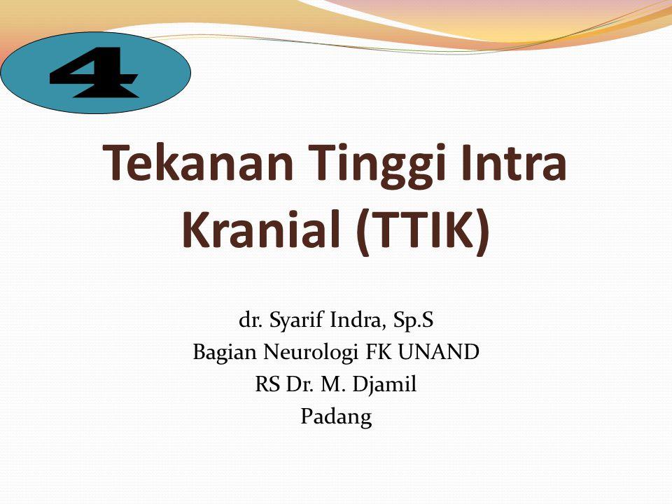 OBJEKTIF Memahami tekanan tinggi intrakranial (TTIK) dan berbagai penyebabnya Memahami bahaya TTIK dan pengaruhnya terhadap metabolisme serebral Tinjauan tata laksana untuk menjaga agar tidak terjadi TTIK Memahami manajemen TTIK