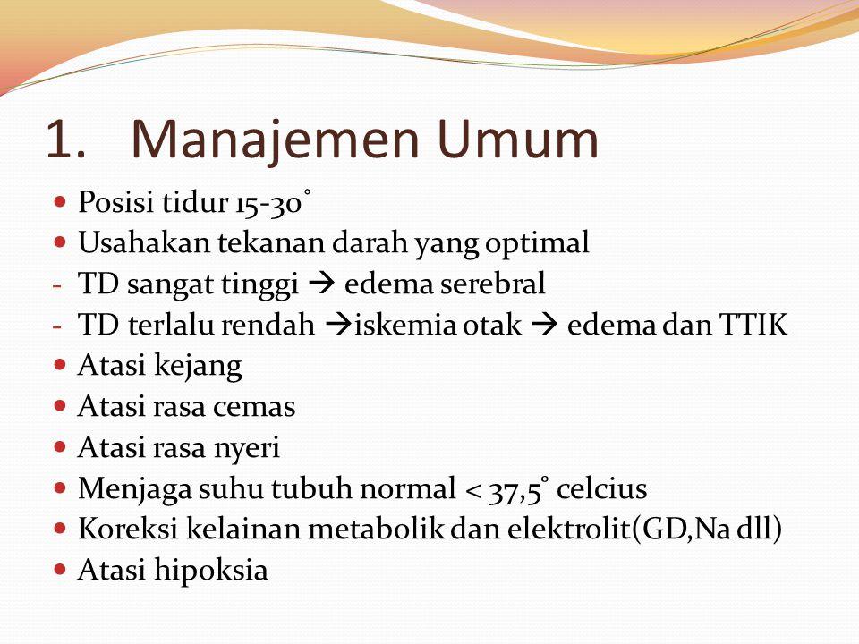 1.Manajemen Umum Posisi tidur 15-30 ˚ Usahakan tekanan darah yang optimal - TD sangat tinggi  edema serebral - TD terlalu rendah  iskemia otak  ede