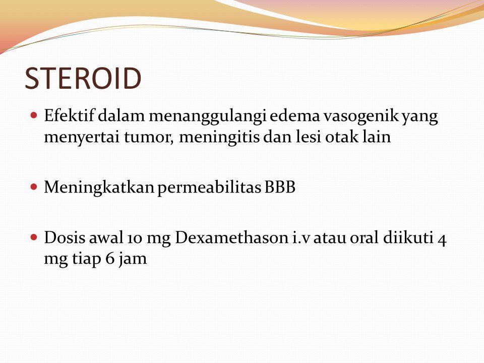 STEROID Efektif dalam menanggulangi edema vasogenik yang menyertai tumor, meningitis dan lesi otak lain Meningkatkan permeabilitas BBB Dosis awal 10 mg Dexamethason i.v atau oral diikuti 4 mg tiap 6 jam