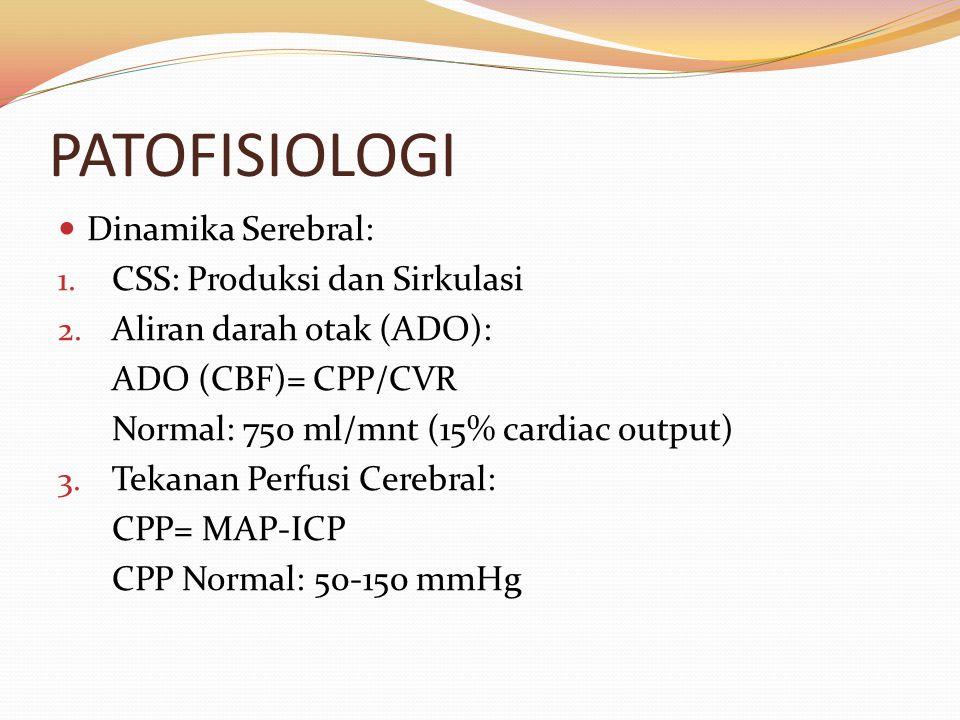 PATOFISIOLOGI Dinamika Serebral: 1. CSS: Produksi dan Sirkulasi 2. Aliran darah otak (ADO): ADO (CBF)= CPP/CVR Normal: 750 ml/mnt (15% cardiac output)