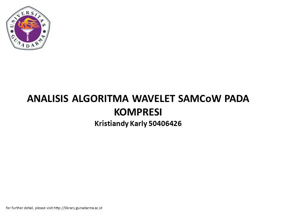 Abstrak ABSTRAKSI Kristiandy Karly 50406426 ANALISIS ALGORITMA WAVELET SAMCoW PADA KOMPRESI VIDEO PI Jurusan Teknik Informatika, Fakultas Teknologi Industri Kata Kunci: SAMCoW, redundansi temporal, macroblocks, error frames, intra-coded frame, EZW, AMC, LC (x + 53) Pada penulisan ini, diperkenalkan sebuah algoritma wavelet baru berbasis skala untuk kompresi yang bernama Scalable Adaptive Motion Compensated Wavelet (SAMCoW).