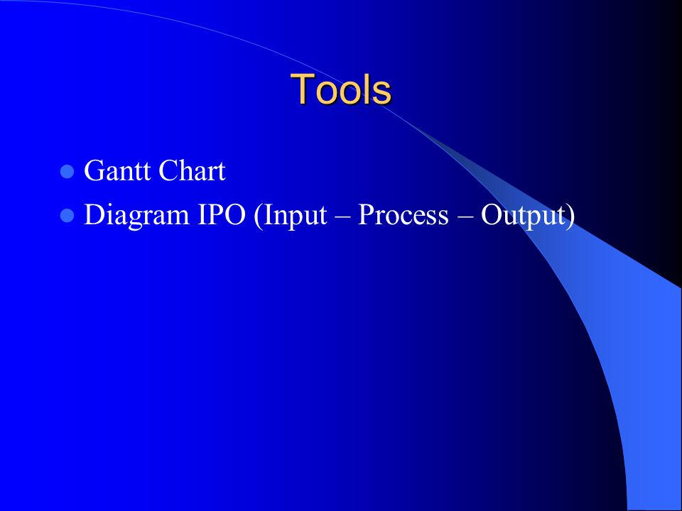Tools Gantt Chart Diagram IPO (Input – Process – Output)