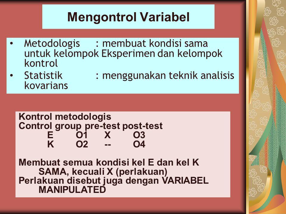 Mengontrol Variabel Metodologis: membuat kondisi sama untuk kelompok Eksperimen dan kelompok kontrol Statistik: menggunakan teknik analisis kovarians