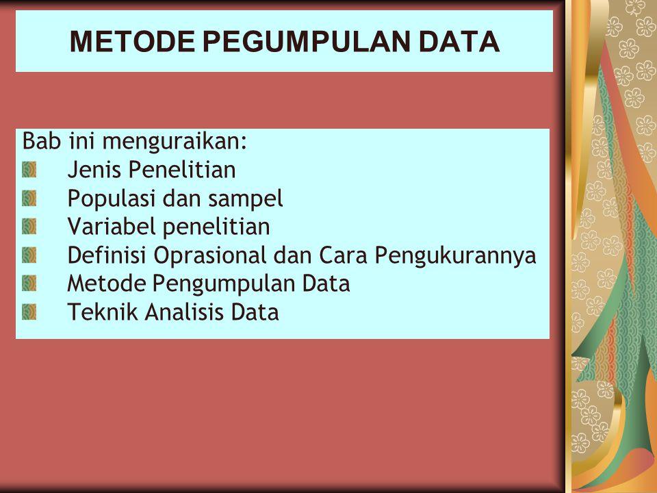 METODE PEGUMPULAN DATA Bab ini menguraikan: Jenis Penelitian Populasi dan sampel Variabel penelitian Definisi Oprasional dan Cara Pengukurannya Metode