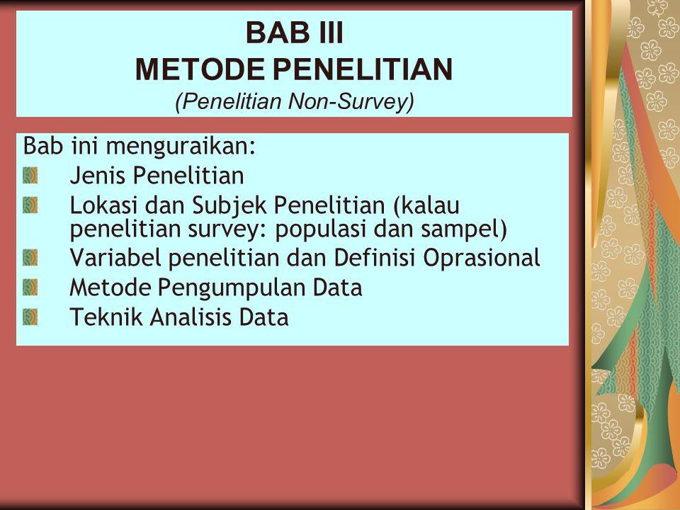 BAB III METODE PENELITIAN (Penelitian Non-Survey) Bab ini menguraikan: Jenis Penelitian Lokasi dan Subjek Penelitian (kalau penelitian survey: populas