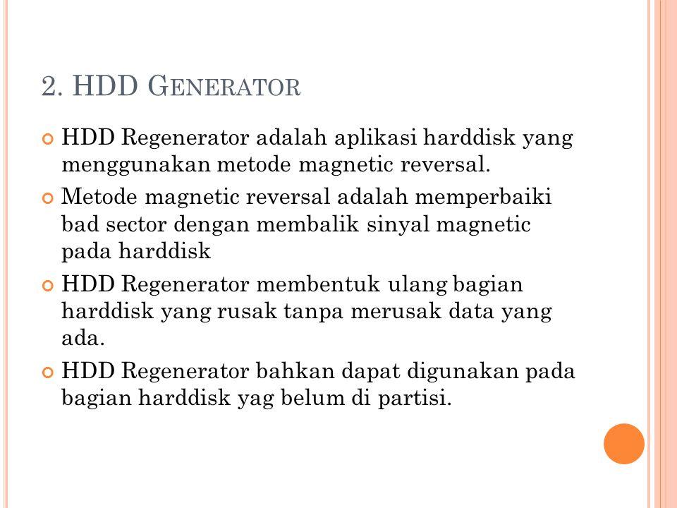 2. HDD G ENERATOR HDD Regenerator adalah aplikasi harddisk yang menggunakan metode magnetic reversal. Metode magnetic reversal adalah memperbaiki bad