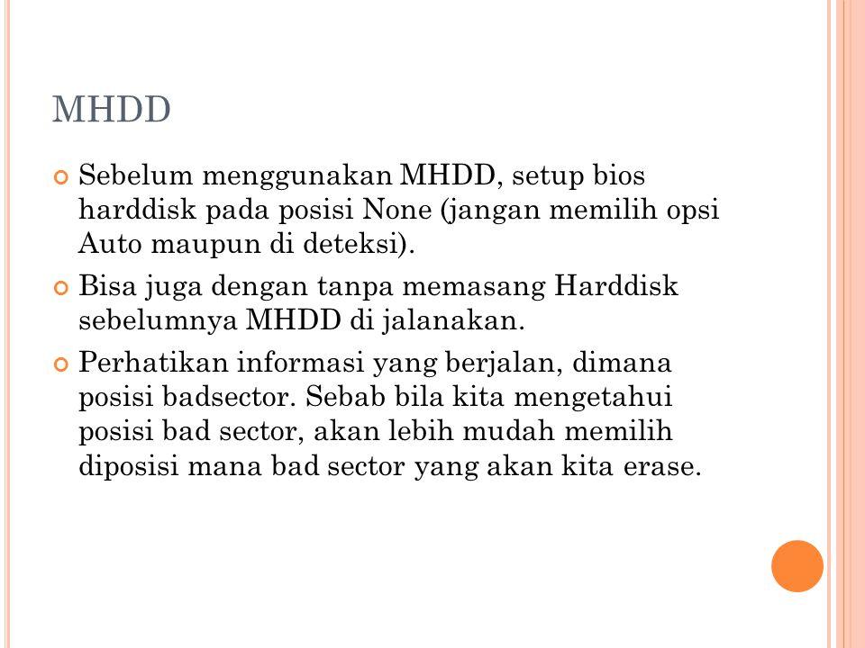 MHDD Sebelum menggunakan MHDD, setup bios harddisk pada posisi None (jangan memilih opsi Auto maupun di deteksi). Bisa juga dengan tanpa memasang Hard