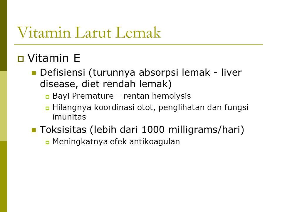 Vitamin Larut Lemak  Vitamin E Defisiensi (turunnya absorpsi lemak - liver disease, diet rendah lemak)  Bayi Premature – rentan hemolysis  Hilangny