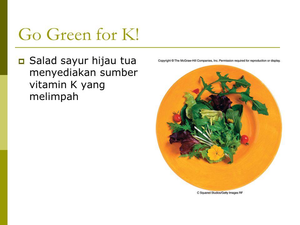 Go Green for K!  Salad sayur hijau tua menyediakan sumber vitamin K yang melimpah