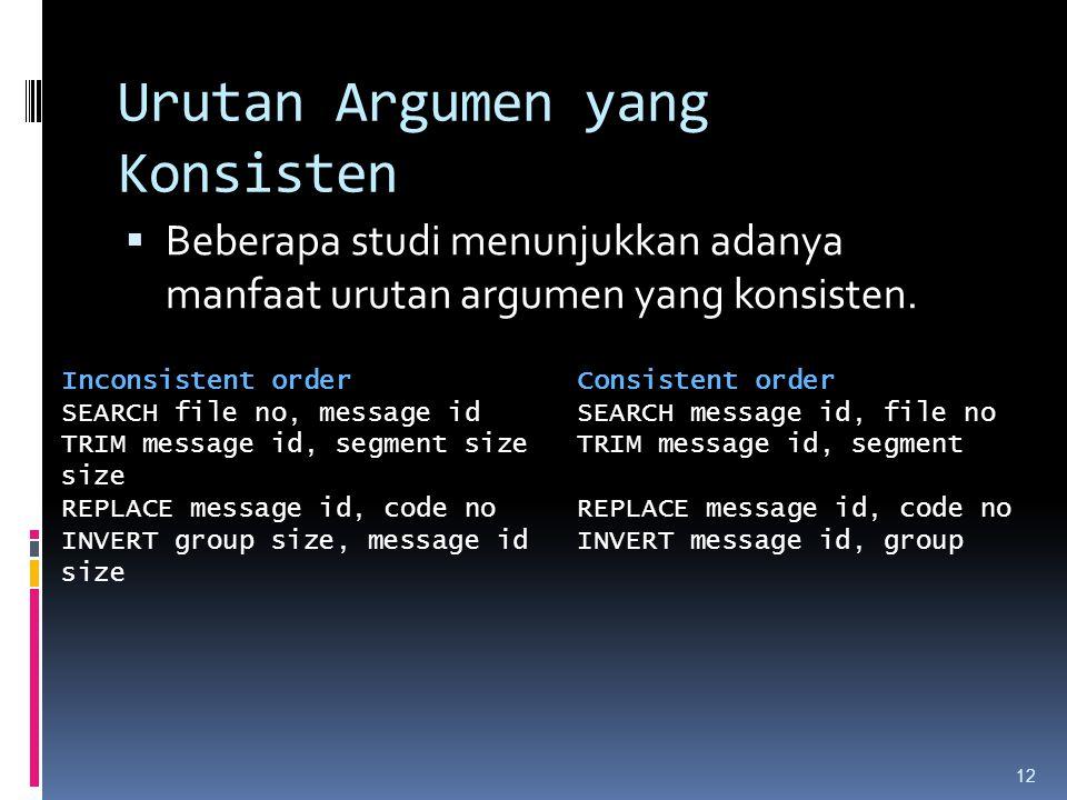 12 Urutan Argumen yang Konsisten  Beberapa studi menunjukkan adanya manfaat urutan argumen yang konsisten. Inconsistent order Consistent order SEARCH