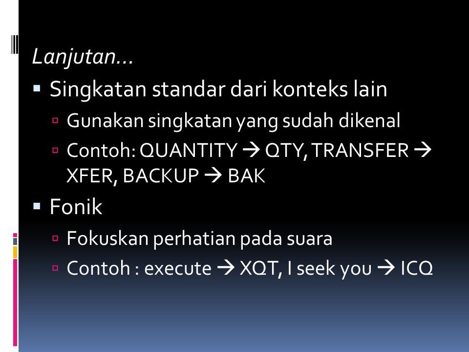 Lanjutan…  Singkatan standar dari konteks lain  Gunakan singkatan yang sudah dikenal  Contoh: QUANTITY  QTY, TRANSFER  XFER, BACKUP  BAK  Fonik  Fokuskan perhatian pada suara  Contoh : execute  XQT, I seek you  ICQ