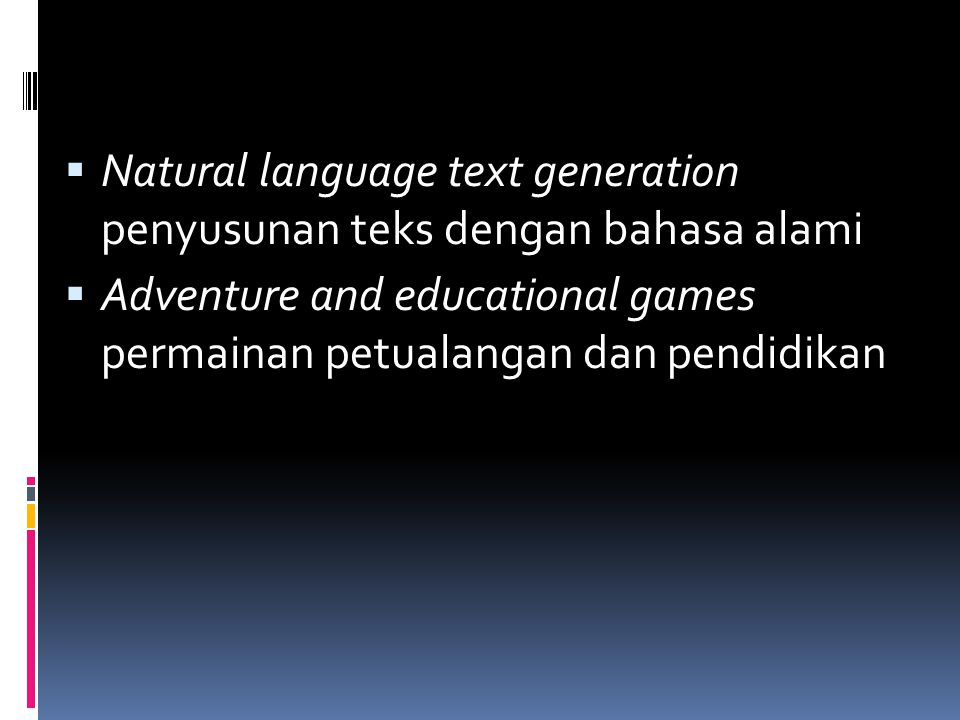  Natural language text generation penyusunan teks dengan bahasa alami  Adventure and educational games permainan petualangan dan pendidikan