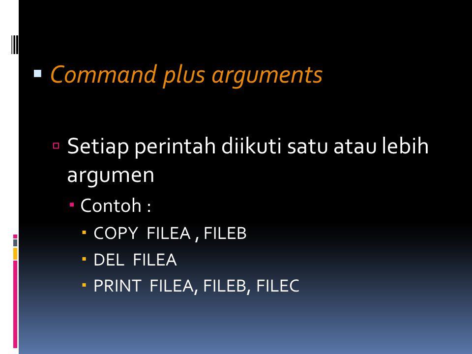  Command plus arguments  Setiap perintah diikuti satu atau lebih argumen  Contoh :  COPY FILEA, FILEB  DEL FILEA  PRINT FILEA, FILEB, FILEC