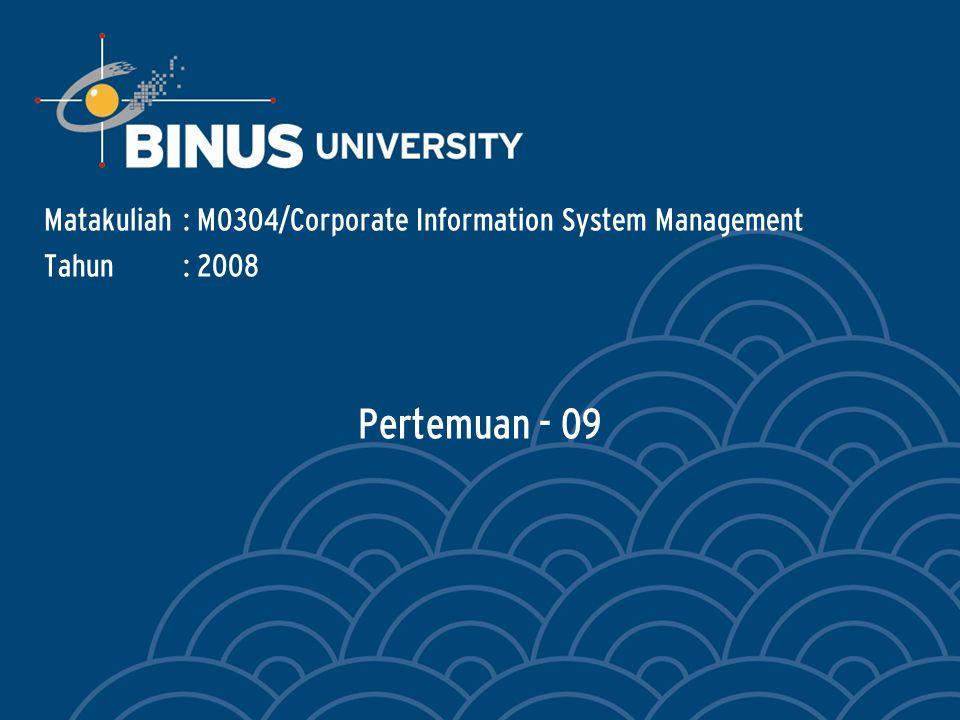 Pertemuan - 09 Matakuliah: M0304/Corporate Information System Management Tahun: 2008
