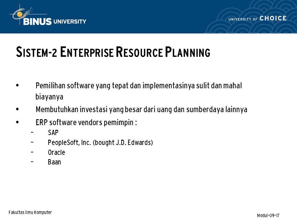 Fakultas Ilmu Komputer Modul-09-17 Pemilihan software yang tepat dan implementasinya sulit dan mahal biayanya Membutuhkan investasi yang besar dari uang dan sumberdaya lainnya ERP software vendors pemimpin : – SAP – PeopleSoft, Inc.
