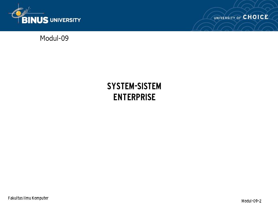 Fakultas Ilmu Komputer Modul-09-13 Client/Server Systems Two-tier configuration Three-tier configuration Client Server Client Application Server Database Server Konsep dasar
