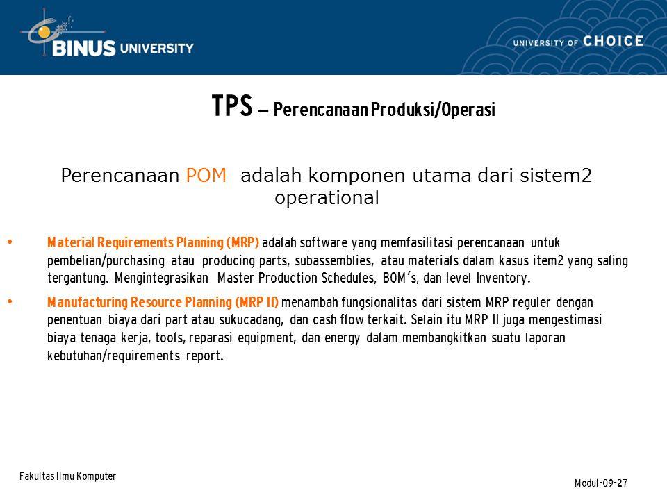 Fakultas Ilmu Komputer Modul-09-27 TPS – Perencanaan Produksi/Operasi Material Requirements Planning (MRP) adalah software yang memfasilitasi perencanaan untuk pembelian/purchasing atau producing parts, subassemblies, atau materials dalam kasus item2 yang saling tergantung.