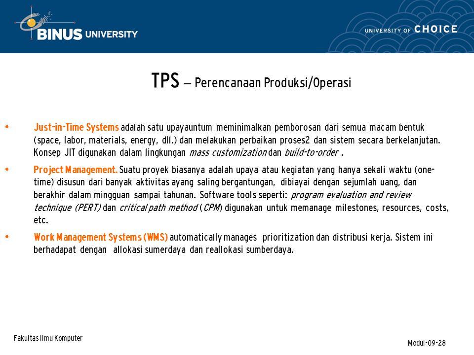 Fakultas Ilmu Komputer Modul-09-28 TPS – Perencanaan Produksi/Operasi Just-in-Time Systems adalah satu upayauntum meminimalkan pemborosan dari semua macam bentuk (space, labor, materials, energy, dll.) dan melakukan perbaikan proses2 dan sistem secara berkelanjutan.