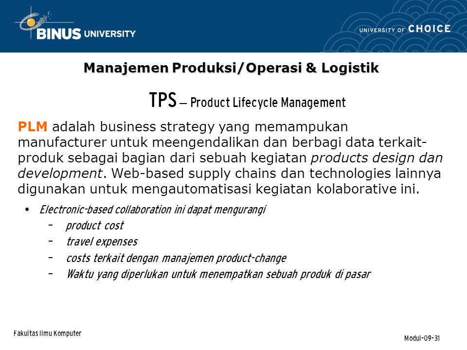 Fakultas Ilmu Komputer Modul-09-31 TPS – Product Lifecycle Management PLM adalah business strategy yang memampukan manufacturer untuk meengendalikan dan berbagi data terkait- produk sebagai bagian dari sebuah kegiatan products design dan development.