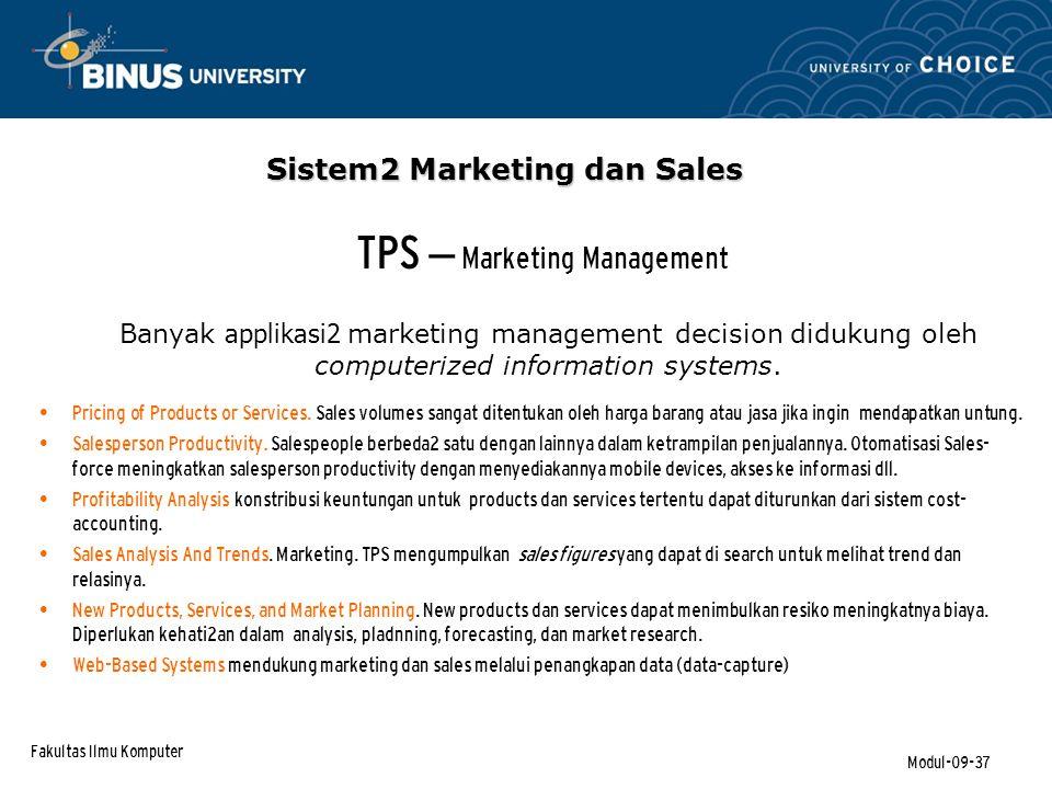 Fakultas Ilmu Komputer Modul-09-37 TPS – Marketing Management Banyak applikasi2 marketing management decision didukung oleh computerized information systems.