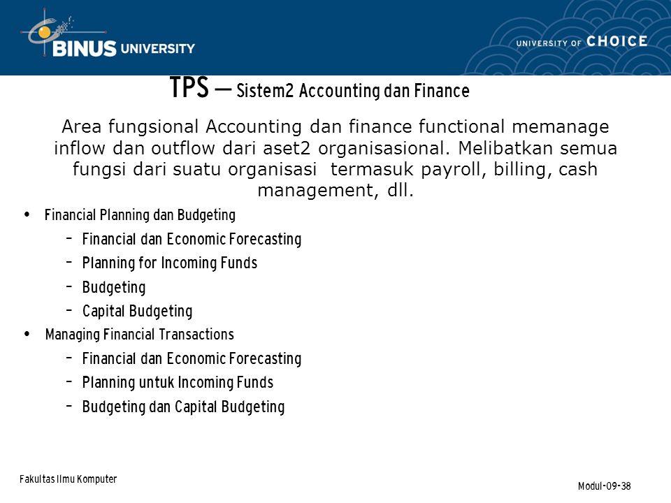 Fakultas Ilmu Komputer Modul-09-38 TPS – Sistem2 Accounting dan Finance Area fungsional Accounting dan finance functional memanage inflow dan outflow dari aset2 organisasional.