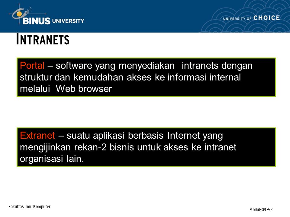Fakultas Ilmu Komputer Modul-09-52 I NTRANETS Extranet – suatu aplikasi berbasis Internet yang mengijinkan rekan-2 bisnis untuk akses ke intranet organisasi lain.