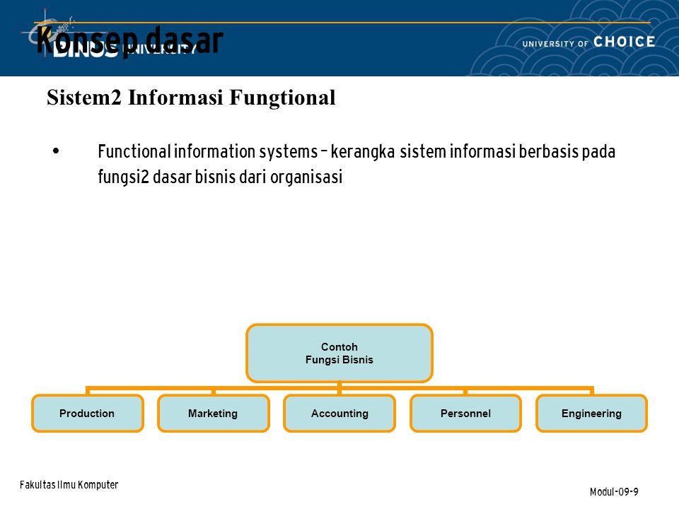 Fakultas Ilmu Komputer Modul-09-9 Functional information systems – kerangka sistem informasi berbasis pada fungsi2 dasar bisnis dari organisasi Sistem2 Informasi Fungtional Contoh Fungsi Bisnis ProductionMarketingAccountingPersonnelEngineering Konsep dasar