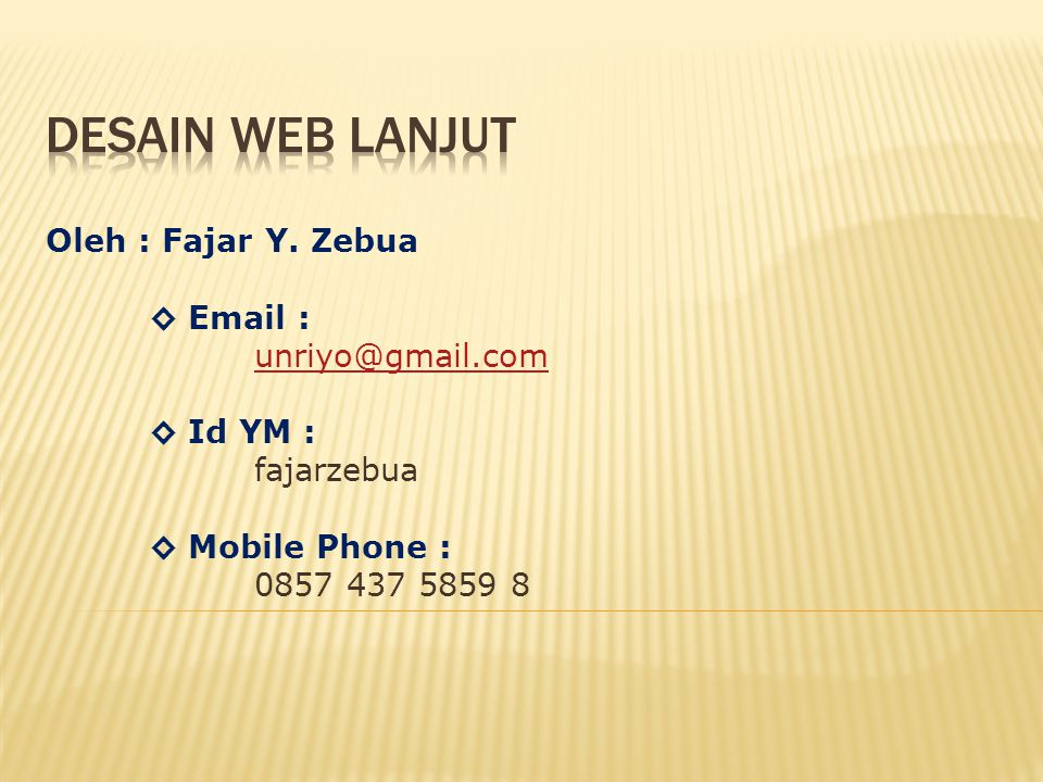 Oleh : Fajar Y. Zebua ◊ Email : unriyo@gmail.com ◊ Id YM : fajarzebua ◊ Mobile Phone : 0857 437 5859 8