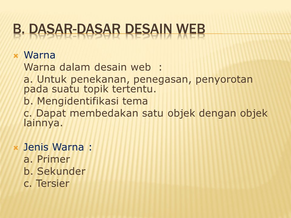  Warna Warna dalam desain web : a. Untuk penekanan, penegasan, penyorotan pada suatu topik tertentu. b. Mengidentifikasi tema c. Dapat membedakan sat