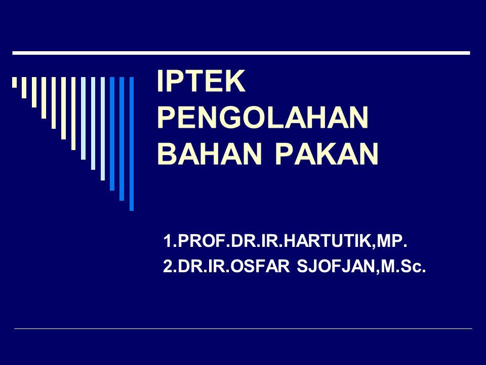 IPTEK PENGOLAHAN BAHAN PAKAN 1.PROF.DR.IR.HARTUTIK,MP. 2.DR.IR.OSFAR SJOFJAN,M.Sc.