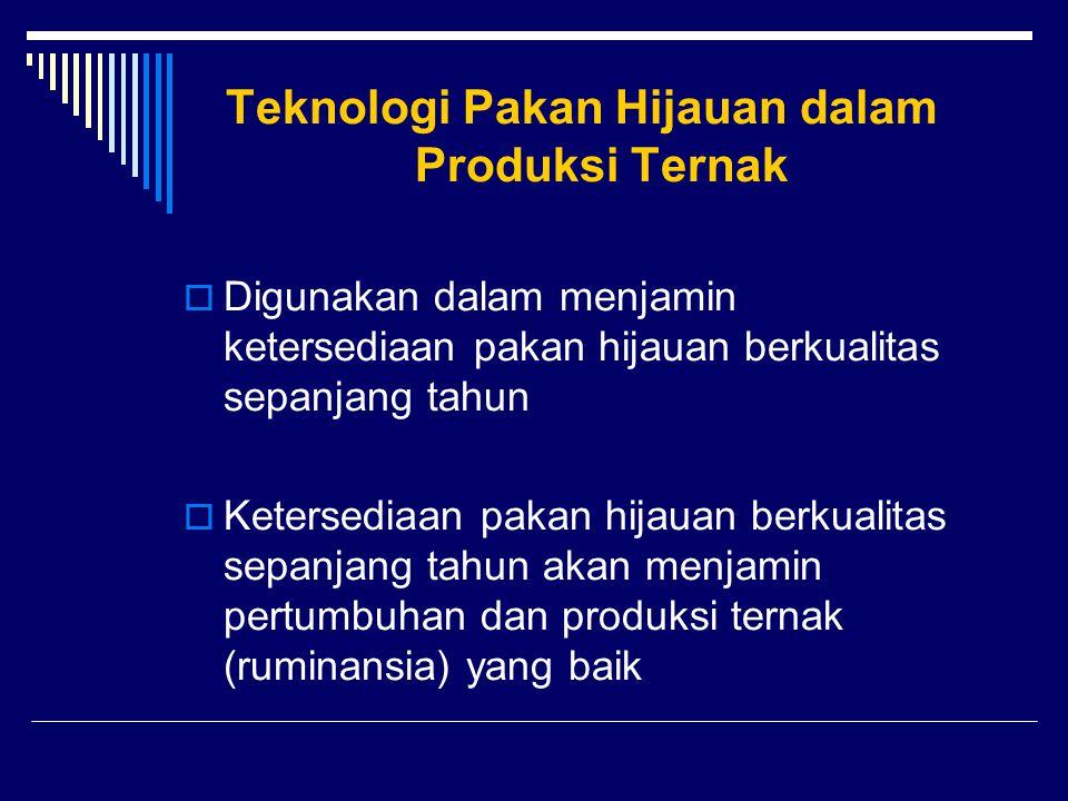 Teknologi Pakan Hijauan dalam Produksi Ternak  Digunakan dalam menjamin ketersediaan pakan hijauan berkualitas sepanjang tahun  Ketersediaan pakan h