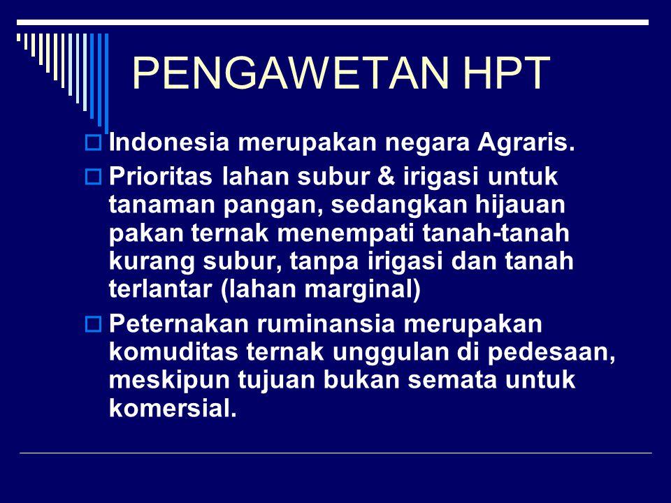 PENGAWETAN HPT  Indonesia merupakan negara Agraris.  Prioritas lahan subur & irigasi untuk tanaman pangan, sedangkan hijauan pakan ternak menempati