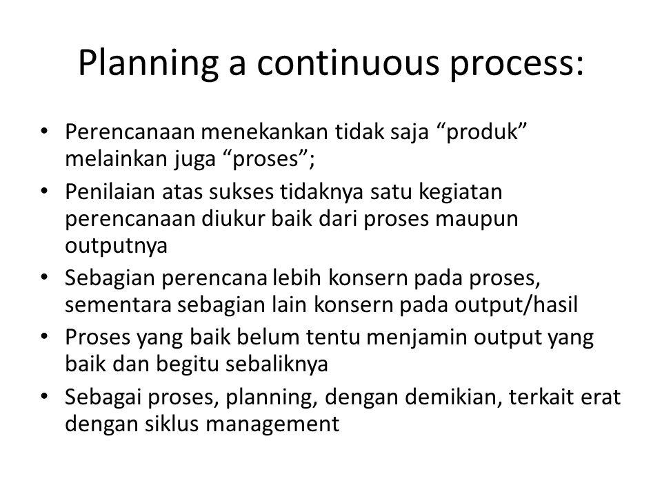 """Planning a continuous process: Perencanaan menekankan tidak saja """"produk"""" melainkan juga """"proses""""; Penilaian atas sukses tidaknya satu kegiatan perenc"""