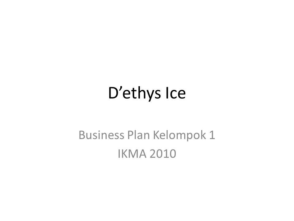 D'ethys Ice Business Plan Kelompok 1 IKMA 2010