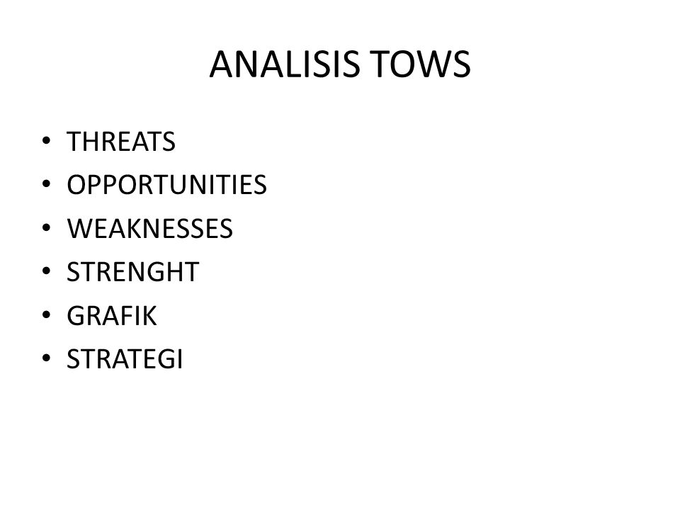 ANALISIS TOWS THREATS OPPORTUNITIES WEAKNESSES STRENGHT GRAFIK STRATEGI