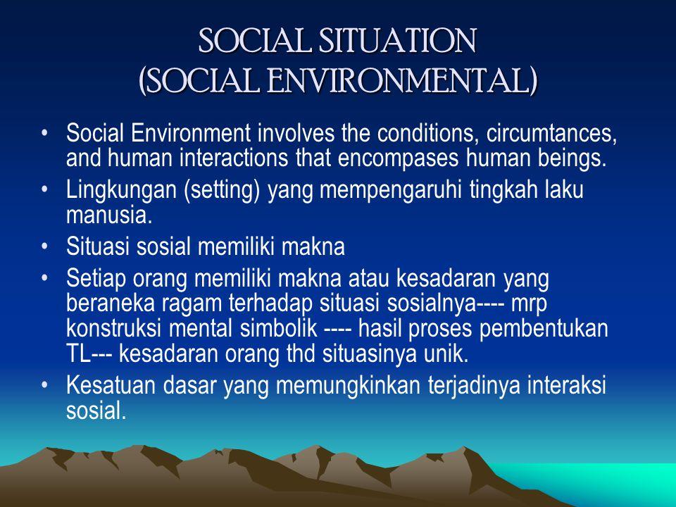 SOCIAL SITUATION (SOCIAL ENVIRONMENTAL) Social Environment involves the conditions, circumtances, and human interactions that encompases human beings.