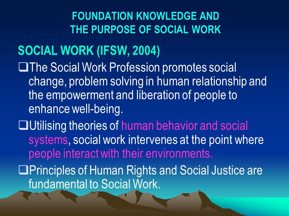  Profesi pekerjaan sosial mendorong terjadinya perubahan sosial, pemecahan masalah dalam hubungan antar manusia dan pemberdayaan serta pembebasan orang untuk mencapai kesejahteraan.